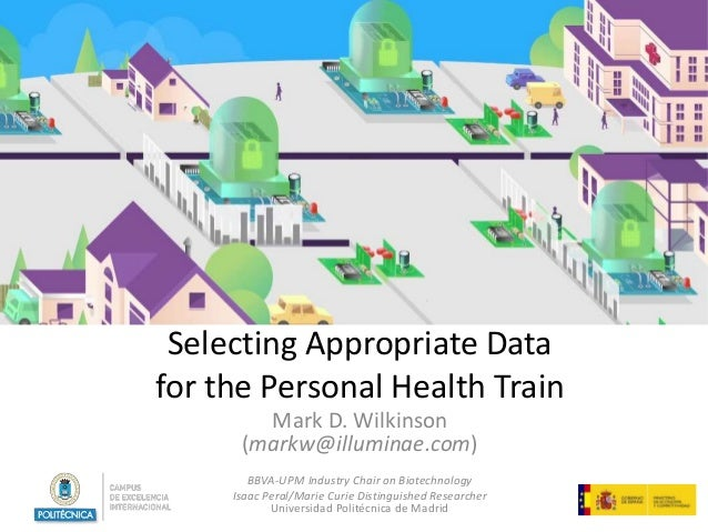 Selecting Appropriate Data for the Personal Health Train Mark D. Wilkinson (markw@illuminae.com) BBVA-UPM Industry Chair o...