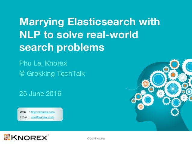 © 2016 Knorex Marrying Elasticsearch with NLP to solve real-world search problems Phu Le, Knorex @ Grokking TechTalk 25 Ju...