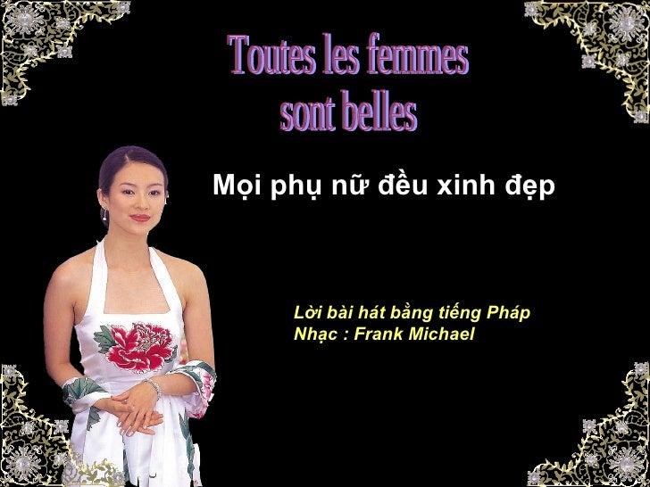 Toutes les femmes sont belles Mọi phụ nữ đều xinh đẹp Lời bài hát bằng tiếng Pháp Nhạc : Frank Michael