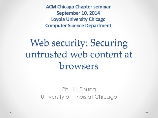 ACM Chicago Chapter seminar  September 10, 2014  Loyola University Chicago  Computer Science Department  Web security: Sec...