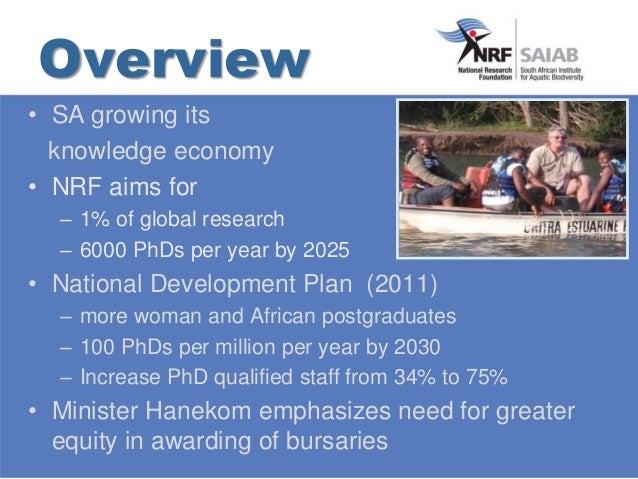 • SA growing its knowledge economy • NRF aims for – 1% of global research – 6000 PhDs per year by 2025 • National Developm...