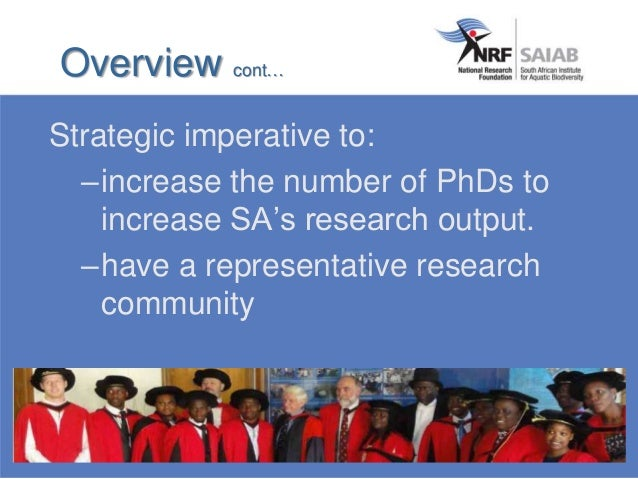 Strategic imperative to: –increase the number of PhDs to increase SA's research output. –have a representative research co...