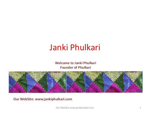 Janki PhulkariWelcome to Janki PhulkariFounder of PhulkariOur WebSite: www.jankiphulkari.com1Our WebSite: www.jankiphulkar...