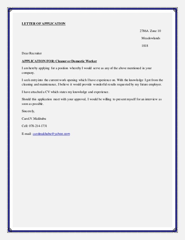 LETTER OF APPLICATION 2786A Zone 10 Meadowlands 1818 Dear Recruiter APPLICATION FOR: Cleaner or Domestic Worker I am hereb...