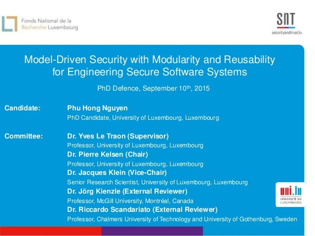 Model-Driven Security with Modularity and Reusability for Engineering Secure Software Systems PhD Defence, September 10th,...