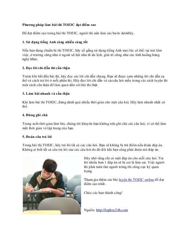 Phương pháp làm bài thi TOEIC đạt điểm caoĐể đạt điểm cao trong bài thi TOEIC, người thi nên làm các bước dướiđây.1. Sử dụ...