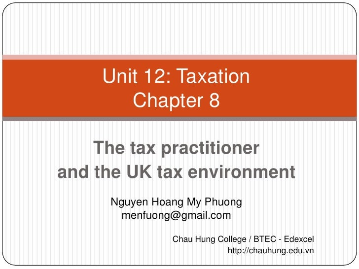 Unit 12: Taxation       Chapter 8    The tax practitionerand the UK tax environment     Nguyen Hoang My Phuong       menfu...