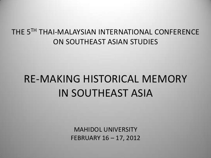 THE 5TH THAI-MALAYSIAN INTERNATIONAL CONFERENCE           ON SOUTHEAST ASIAN STUDIES   RE-MAKING HISTORICAL MEMORY        ...
