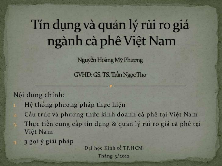 Nội dung chính:1. Hệ thống phương pháp thực hiện2. Cấu trúc và phương thức kinh doanh cà phê tại Việt Nam3. Thực tiễn cung...