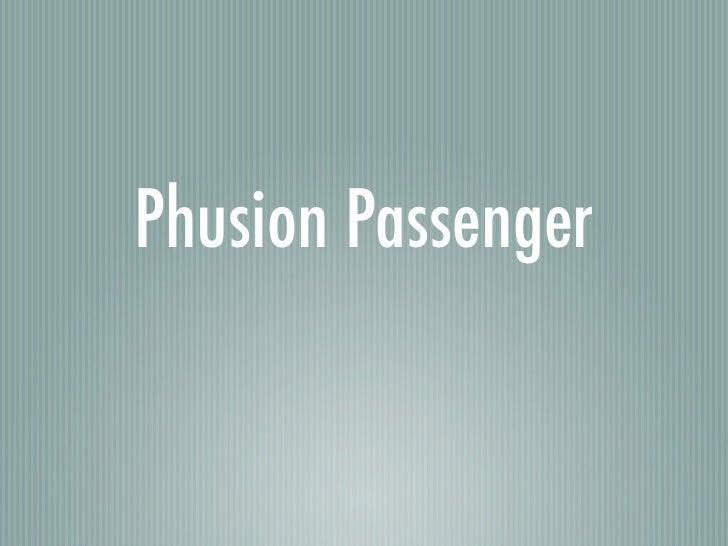 Phusion Passenger