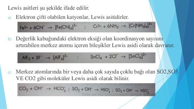 Lewis asitleri şu şekilde ifade edilir.  a) Elektron çifti olabilen katyonlar, Lewis asitidirler.  b) Değerlik kabuğundaki...