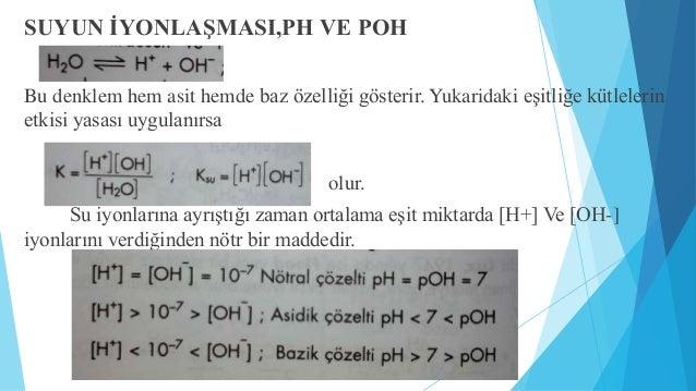 pH VE pOH  1909 yılında Sorensen tarafından ortaya atılan hidrojen molar değişiminin on  tabanına göre logaritması olan PH...