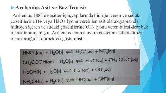  Arrhenius Asit ve Baz Teorisi:  Arrhenius 1883 de asitler için,yapılarında hidroje içeren ve sudaki  çözeltilerine H+ ve...