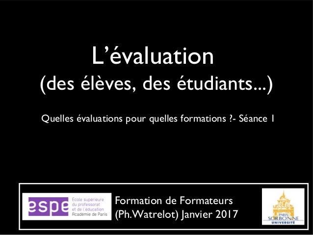 L'évaluation (des élèves, des étudiants...) Quelles évaluations pour quelles formations ?- Séance 1 Formation de Formateur...
