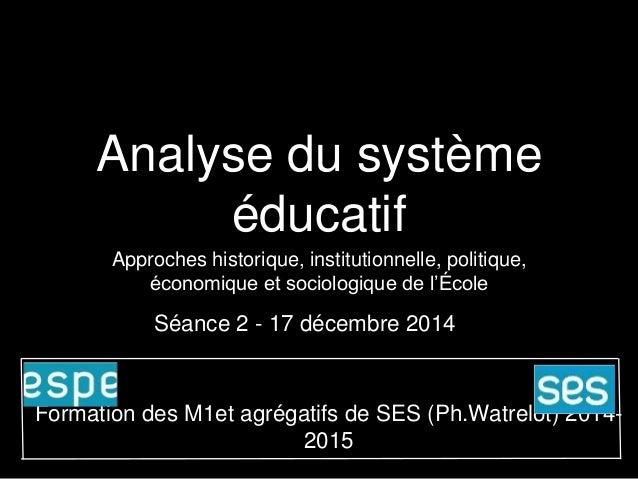 Analyse du système éducatif Approches historique, institutionnelle, politique, économique et sociologique de l'École Forma...