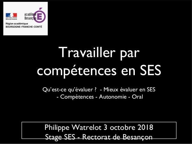 Travailler par compétences en SES Qu'est-ce qu'évaluer ? - Mieux évaluer en SES - Compétences - Autonomie - Oral Philippe ...