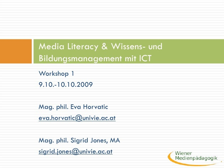 <ul><li>Workshop 1 </li></ul><ul><li>9.10.-10.10.2009 </li></ul><ul><li>Mag. phil. Eva Horvatic </li></ul><ul><li>[email_a...