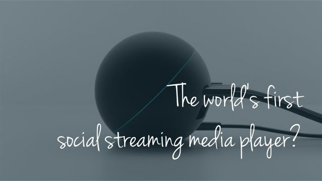 The world's first social streaming media player?