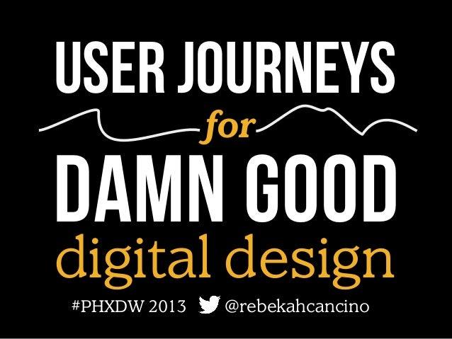 User journeys for  DAMN GOOD digital design #PHXDW 2013  @rebekahcancino