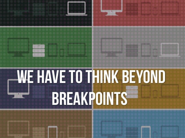 We have to think beyond breakpoints