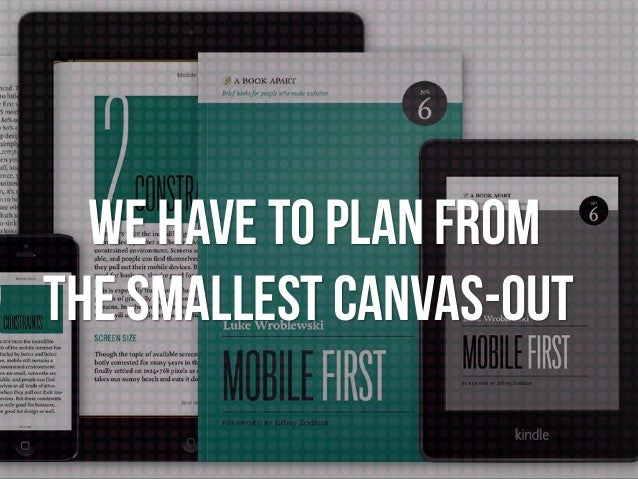 We have to plan from the smallest canvas-out