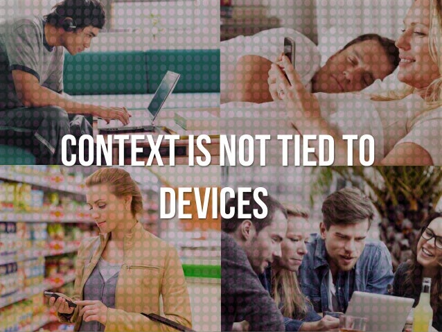 CONTEXT is not tied to devices