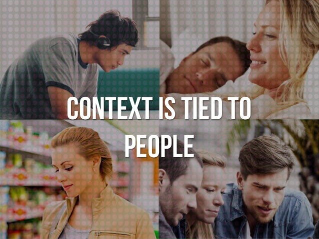 CONTEXT is tied To people
