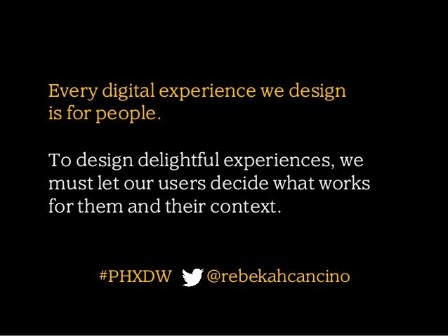 Every digital experience we design is for people. To design delightful experiences, we must let our users decide what work...