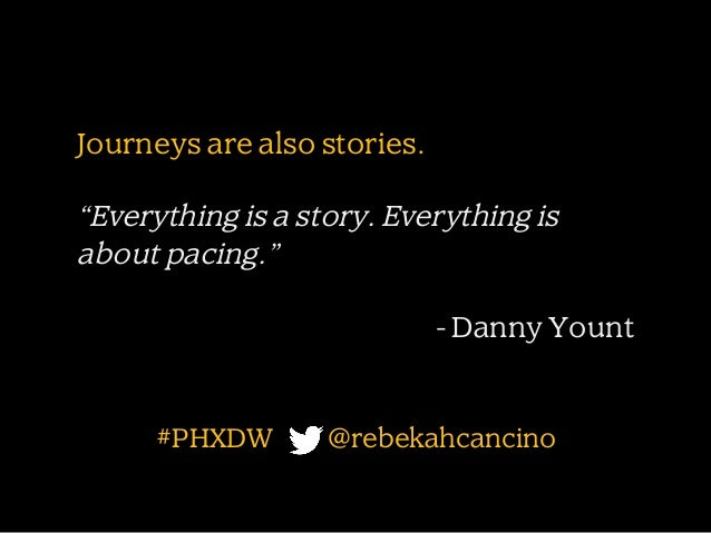 """Journeys are also stories.  """"Everything is a story. Everything is about pacing."""" - Danny Yount  #PHXDW  @rebekahcancino"""