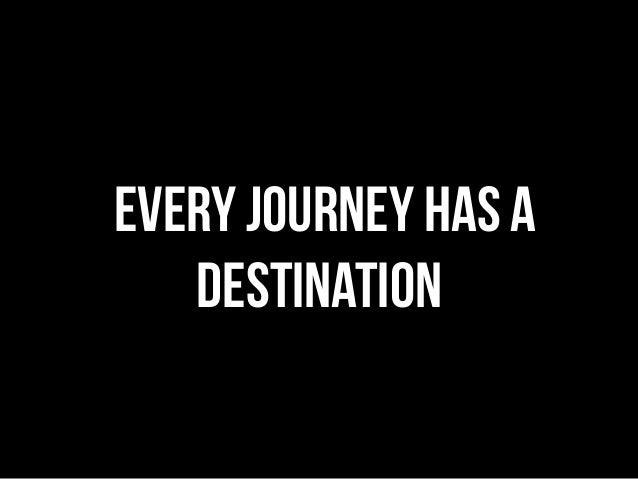 Every journey has a destination