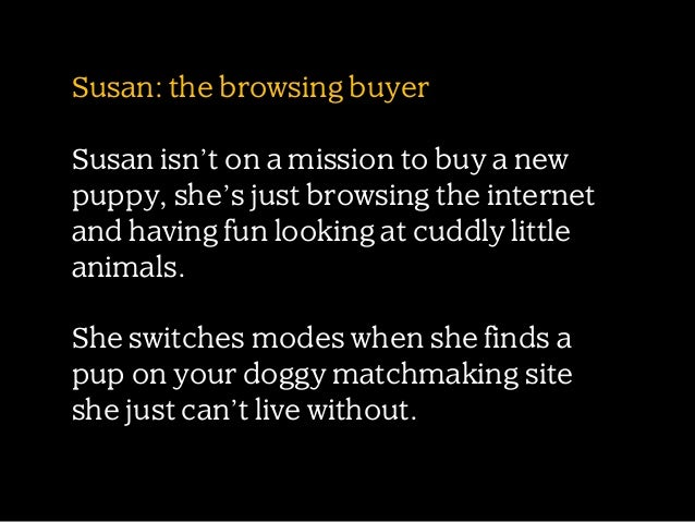 Susan: the browsing buyer .