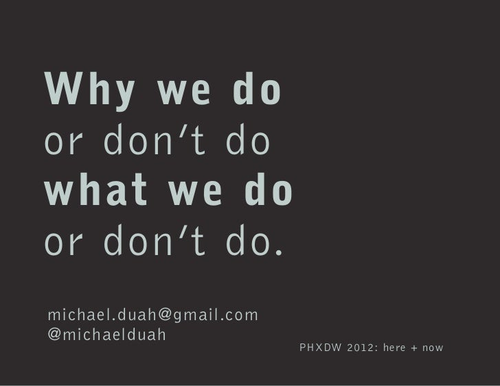 Why we door don't dowhat we door don't do.michael.duah@gmail.com@michaelduah                         PHXDW 2012: here + now