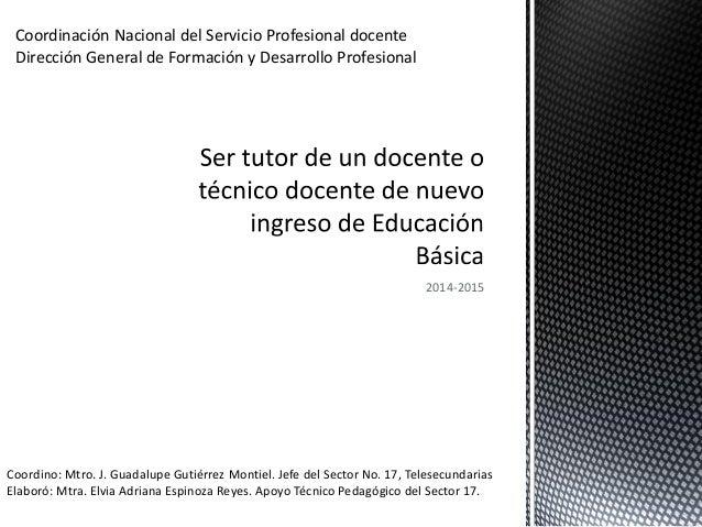 2014-2015  Coordinación Nacional del Servicio Profesional docente Dirección General de Formación y Desarrollo Profesional ...
