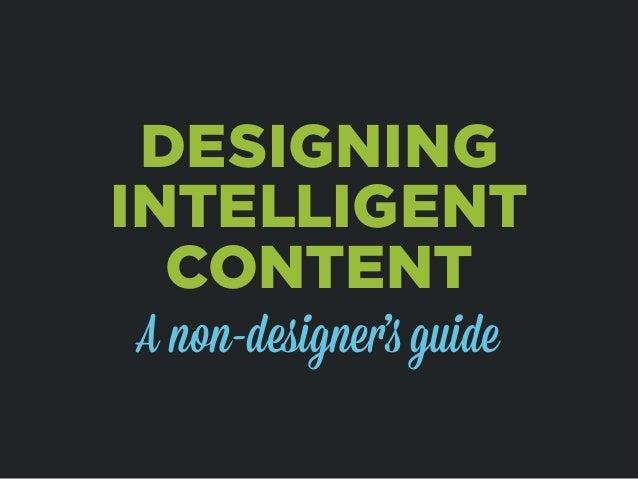 DESIGNING INTELLIGENT CONTENT A non-designer's guide