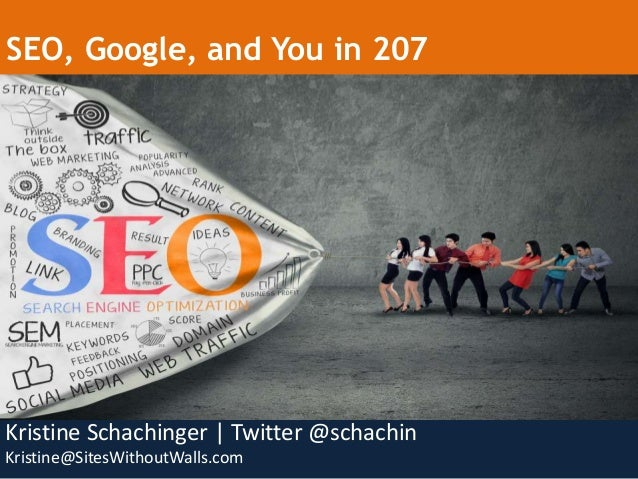 Kristine Schachinger | Twitter @schachin Kristine@SitesWithoutWalls.com SEO, Google, and You in 207