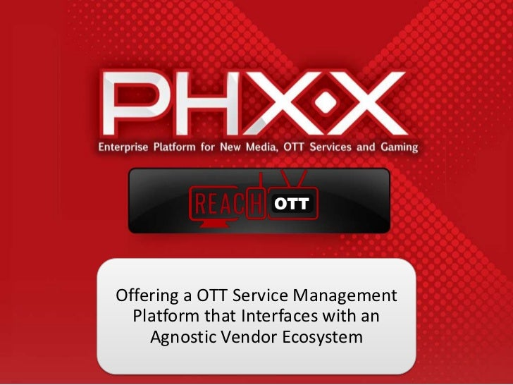 Offering a OTT Service Management  Platform that Interfaces with an    Agnostic Vendor Ecosystem