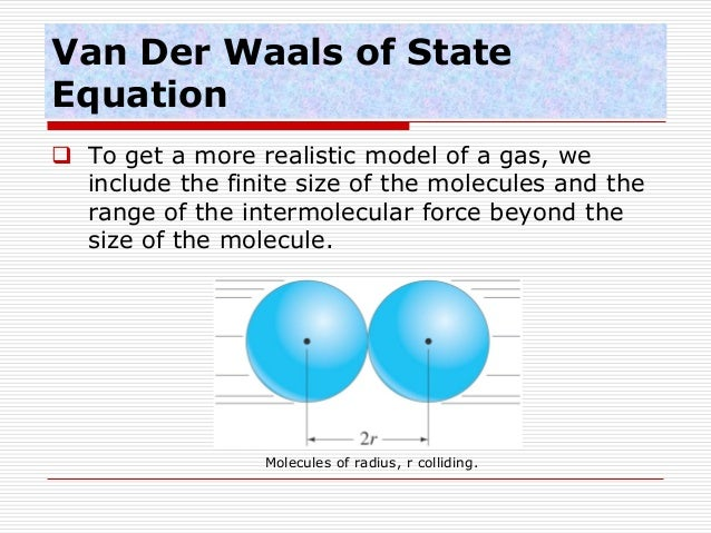 van der waals model Topic 1222 equation of state: real gases: van der waals and other equations the properties of gases pose a formidable challenge for chemists who seek.