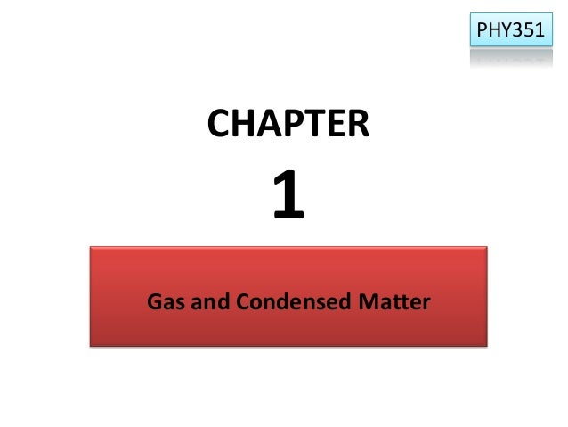 PHY351  CHAPTER  1 Gas and Condensed Matter