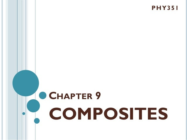 P HY 351  CHAPTER 9  COMPOSITES
