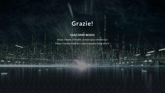 Grazie! GIACOMO BOSIO https://www.linkedin.com/in/giacomobosio/ https://www.linkedin.com/company/hedronsrl/