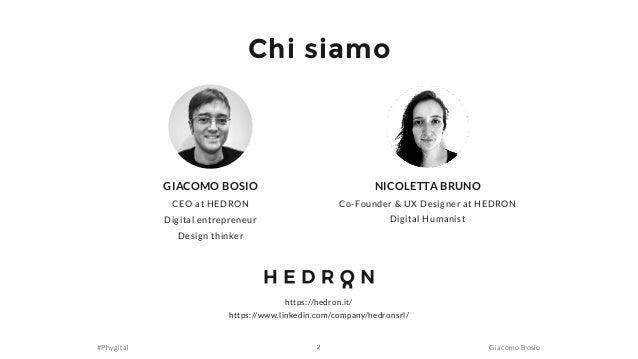 #Phygital Giacomo Bosio Chi siamo GIACOMO BOSIO CEO at HEDRON Digital entrepreneur Design thinker 2 NICOLETTA BRUNO Co-Fou...