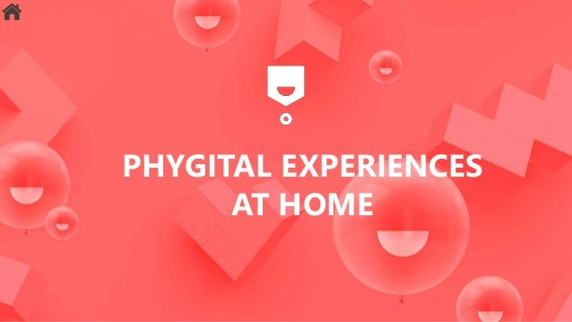 PHYGITAL EXPERIENCES AT HOME