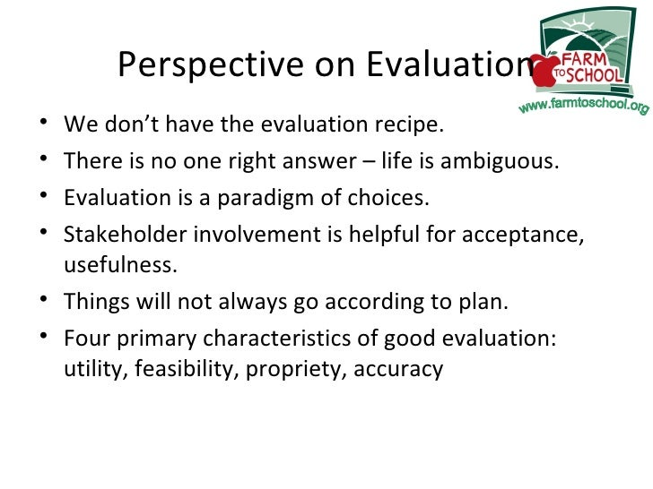Perspective on Evaluation <ul><li>We don't have the evaluation recipe.  </li></ul><ul><li>There is no one right answer – l...