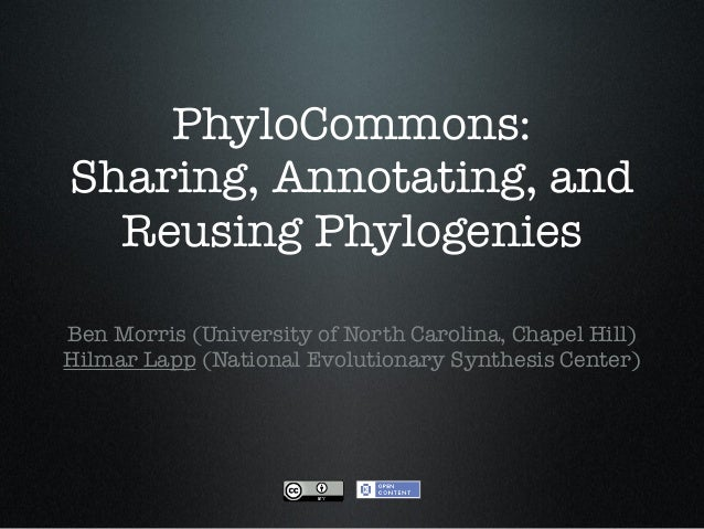 PhyloCommons: Sharing, Annotating, and Reusing Phylogenies Ben Morris (University of North Carolina, Chapel Hill) Hilmar L...