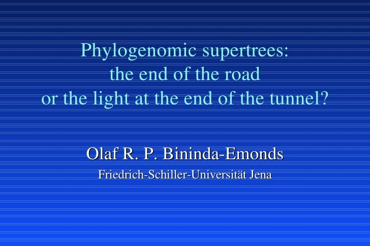 Phylogenomic supertrees: the end of the road or the light at the end of the tunnel? Olaf R. P. Bininda-Emonds Friedrich-Sc...
