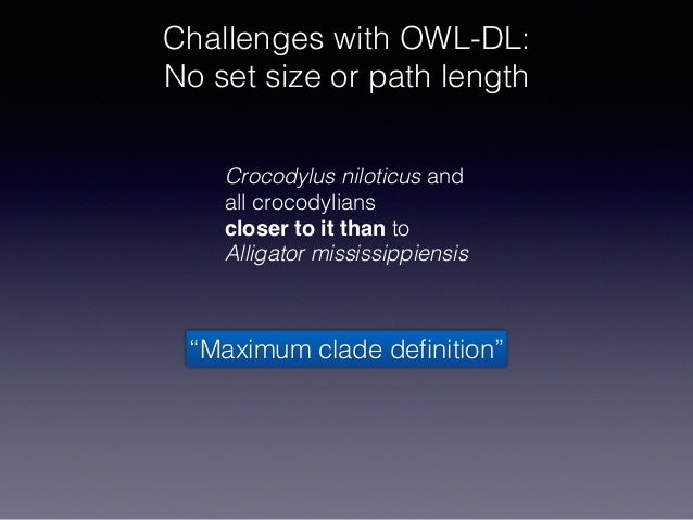 Challenges with OWL-DL: No set size or path length Crocodylus niloticus and all crocodylians closer to it than to Alliga...