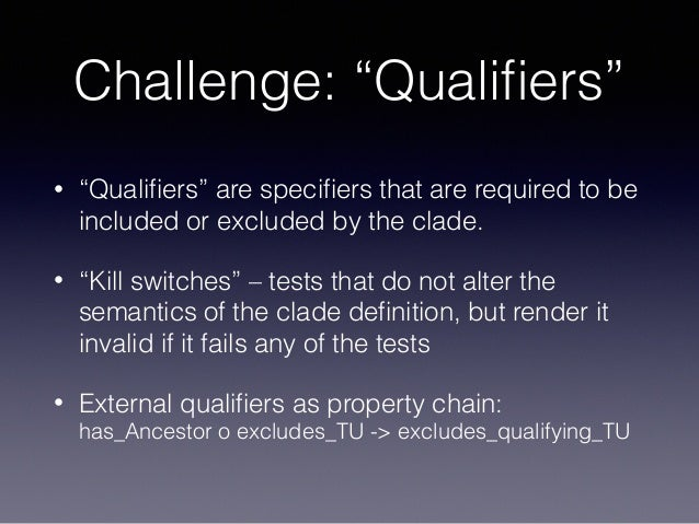 """Challenge: """"Qualifiers"""" • """"Qualifiers"""" are specifiers that are required to be included or excluded by the clade. • """"Kill swit..."""