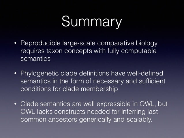 Summary • Reproducible large-scale comparative biology requires taxon concepts with fully computable semantics • Phylogene...
