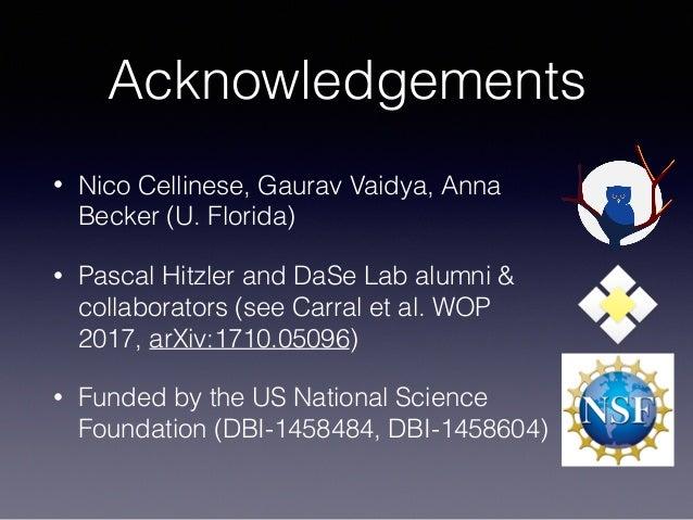 Acknowledgements • Nico Cellinese, Gaurav Vaidya, Anna Becker (U. Florida) • Pascal Hitzler and DaSe Lab alumni & collabor...