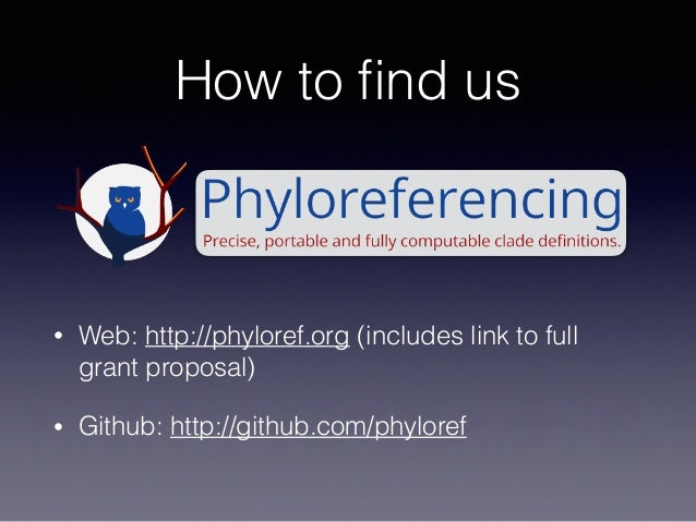 How to find us • Web: http://phyloref.org (includes link to full grant proposal) • Github: http://github.com/phyloref